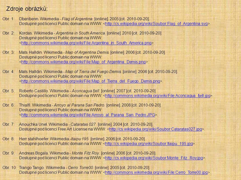 Zdroje obrázků: Obr. 1: Dbenbenn. Wikimedia - Flag of Argentina. [online]. 2005 [cit. 2010-09-20].